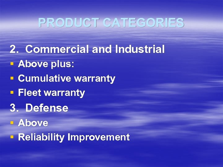 PRODUCT CATEGORIES 2. Commercial and Industrial § § § Above plus: Cumulative warranty Fleet