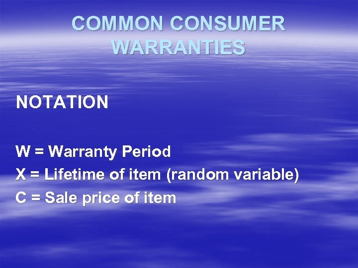 COMMON CONSUMER WARRANTIES NOTATION W = Warranty Period X = Lifetime of item (random