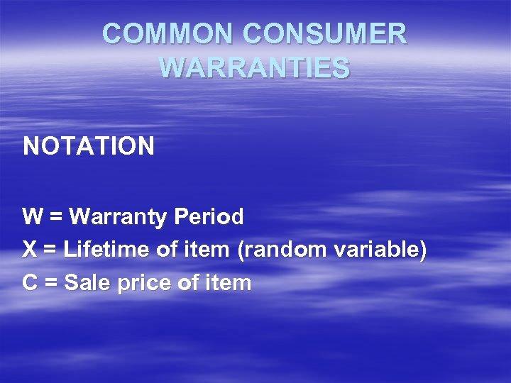 COMMON CONSUMER WARRANTIES NOTATION W = Warranty Period X = Lifetime of item (random