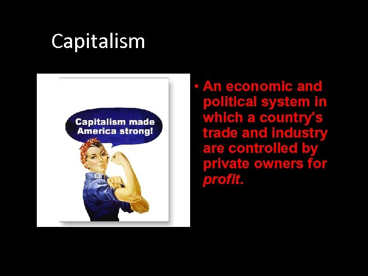 Capitalism • An economic and political system in which a country's trade and industry