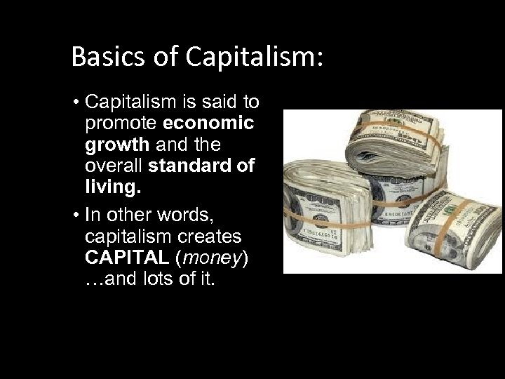 Basics of Capitalism: • Capitalism is said to promote economic growth and the overall