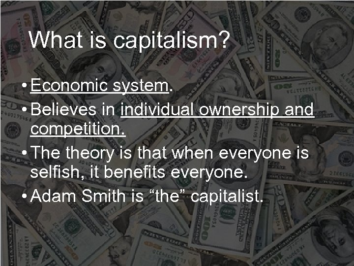 What is capitalism? • Economic system. • Believes in individual ownership and competition. •