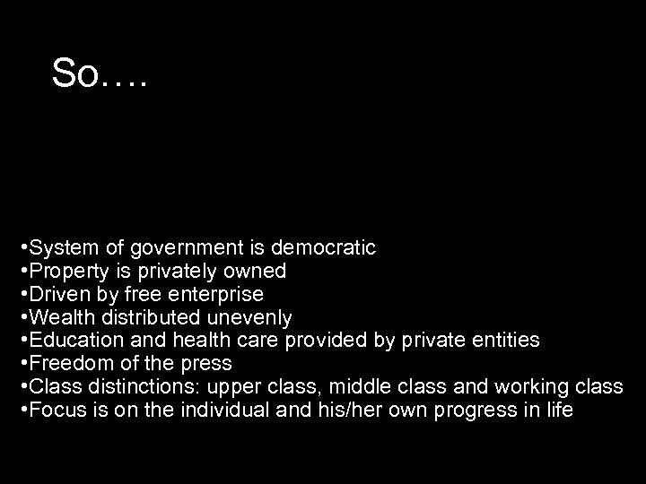 So…. • System of government is democratic • Property is privately owned • Driven