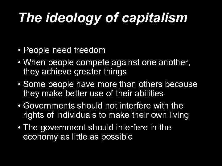 The ideology of capitalism • People need freedom • When people compete against one