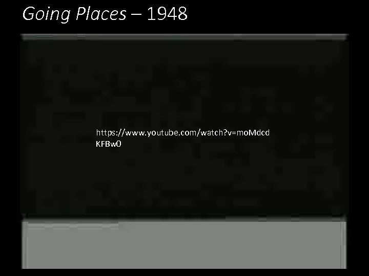 Going Places – 1948 https: //www. youtube. com/watch? v=mo. Mdcd KFBw 0