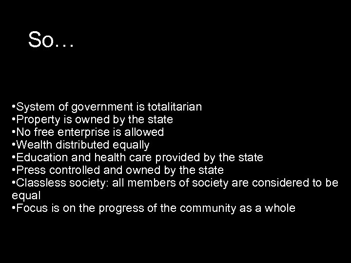 So… • System of government is totalitarian • Property is owned by the state