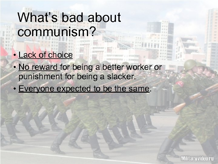 What's bad about communism? • Lack of choice • No reward for being a