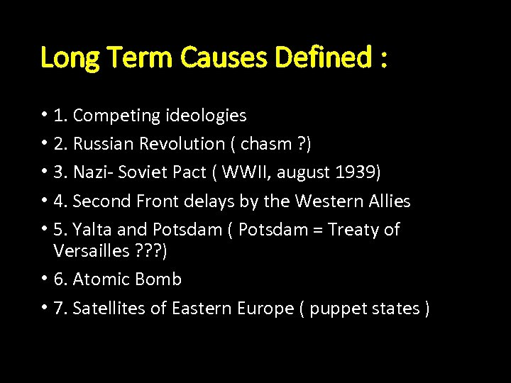 Long Term Causes Defined : • 1. Competing ideologies • 2. Russian Revolution (