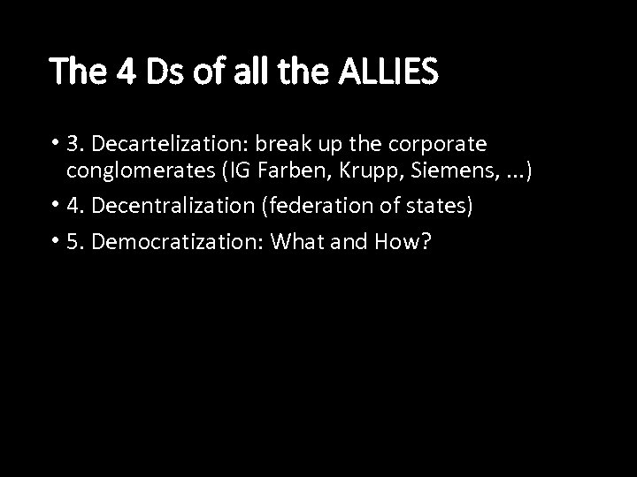 The 4 Ds of all the ALLIES • 3. Decartelization: break up the corporate