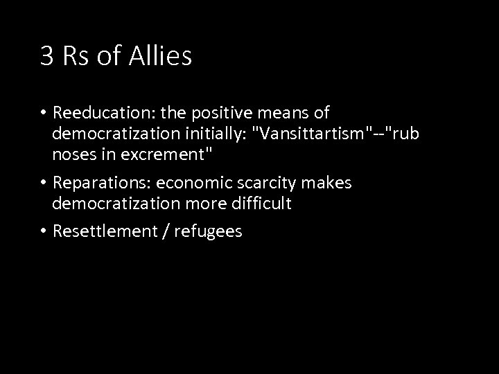 3 Rs of Allies • Reeducation: the positive means of democratization initially: