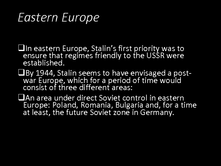 Eastern Europe q. In eastern Europe, Stalin's first priority was to ensure that regimes