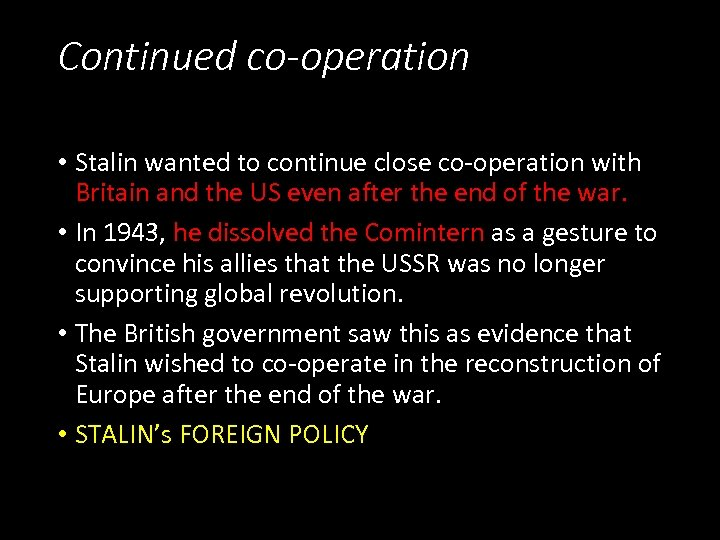Continued co-operation • Stalin wanted to continue close co-operation with Britain and the US