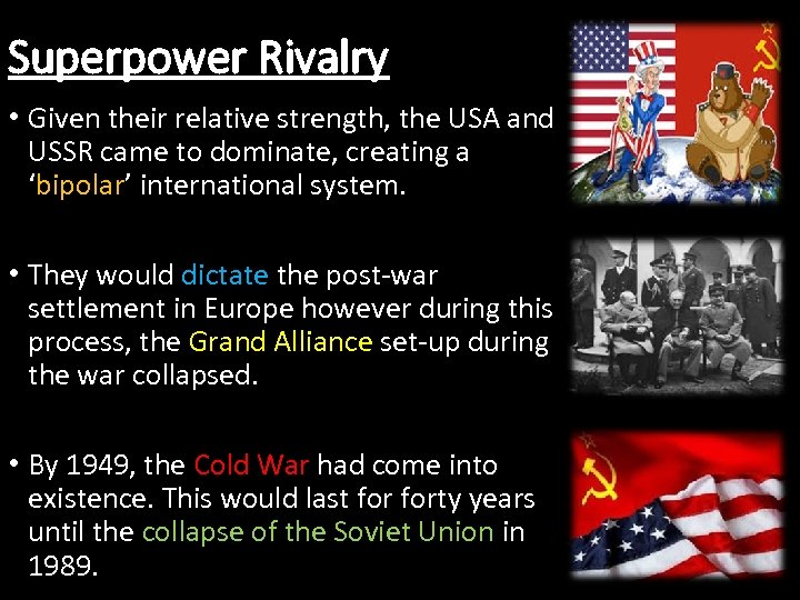 Superpower Rivalry • Given their relative strength, the USA and USSR came to dominate,