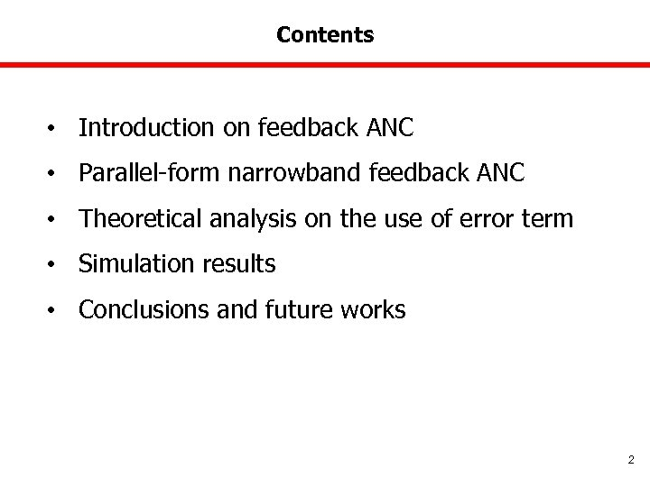 Contents • Introduction on feedback ANC • Parallel-form narrowband feedback ANC • Theoretical analysis