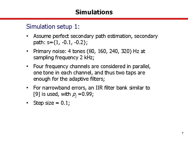 Simulations Simulation setup 1: • Assume perfect secondary path estimation, secondary path: s={1, -0.