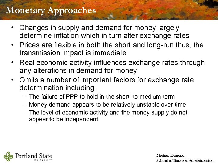 Monetary Approaches • Changes in supply and demand for money largely determine inflation which