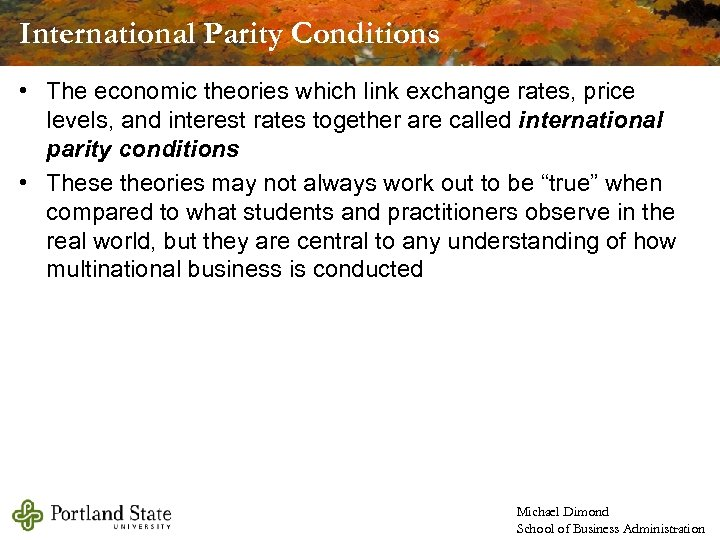 International Parity Conditions • The economic theories which link exchange rates, price levels, and