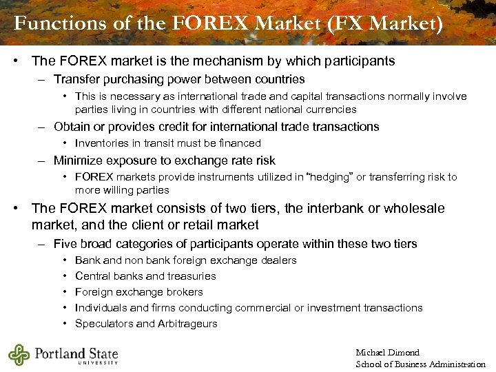 Functions of the FOREX Market (FX Market) • The FOREX market is the mechanism