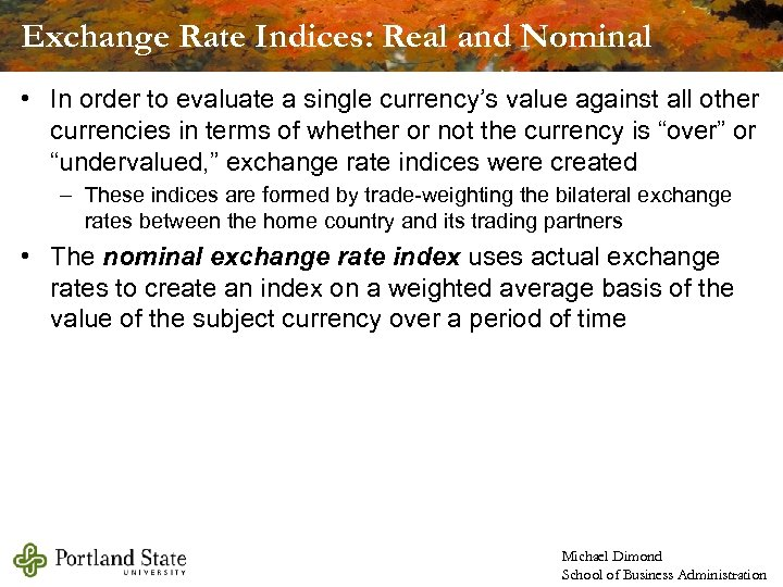 Exchange Rate Indices: Real and Nominal • In order to evaluate a single currency's