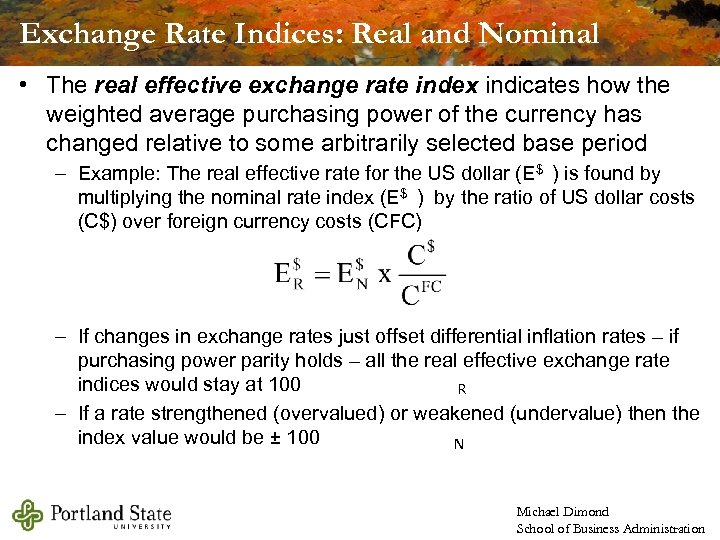 Exchange Rate Indices: Real and Nominal • The real effective exchange rate index indicates