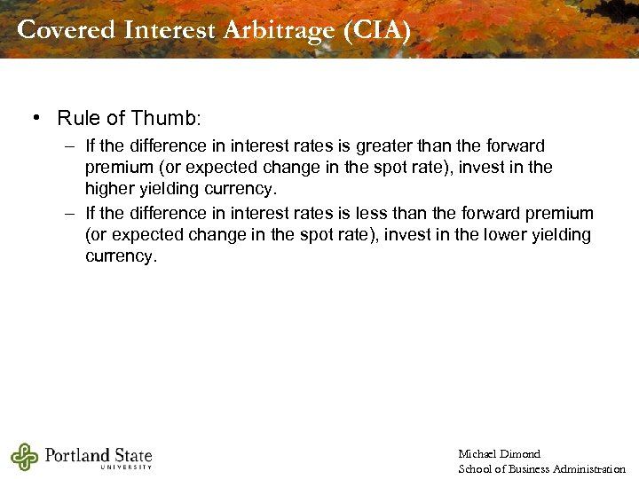 Covered Interest Arbitrage (CIA) • Rule of Thumb: – If the difference in interest