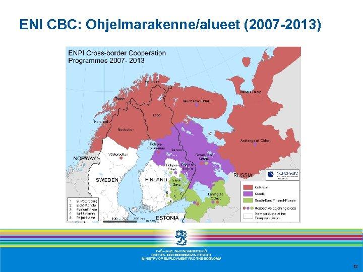 ENI CBC: Ohjelmarakenne/alueet (2007 -2013) 12