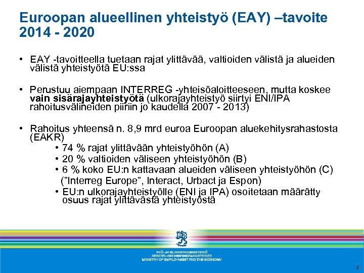 Euroopan alueellinen yhteistyö (EAY) –tavoite 2014 - 2020 • EAY -tavoitteella tuetaan rajat ylittävää,