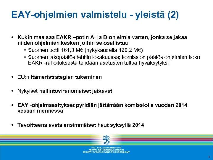 EAY-ohjelmien valmistelu - yleistä (2) • Kukin maa saa EAKR –potin A- ja B-ohjelmia