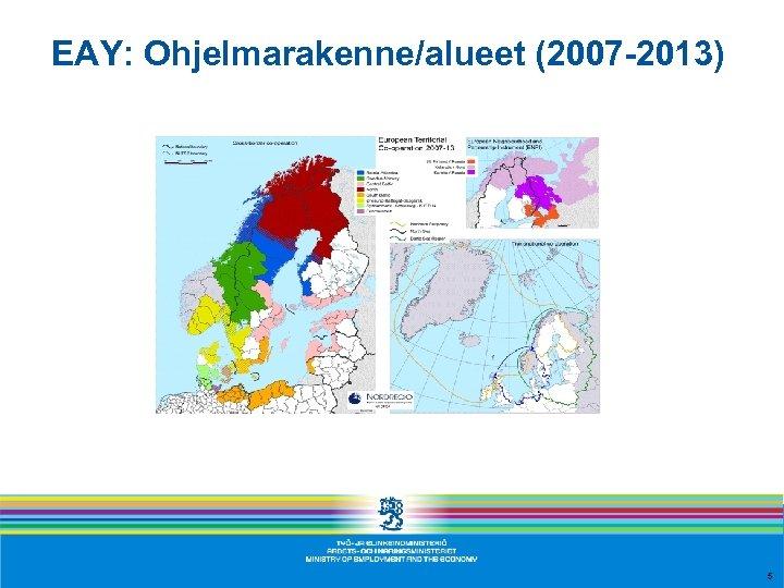 EAY: Ohjelmarakenne/alueet (2007 -2013) 5