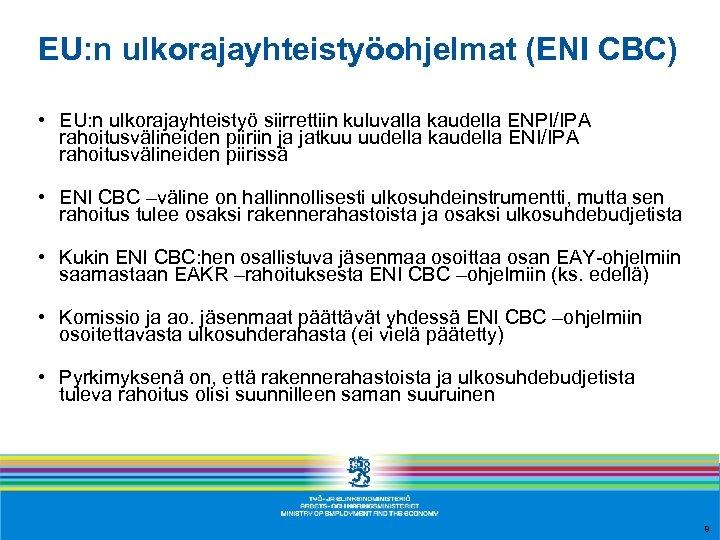 EU: n ulkorajayhteistyöohjelmat (ENI CBC) • EU: n ulkorajayhteistyö siirrettiin kuluvalla kaudella ENPI/IPA rahoitusvälineiden