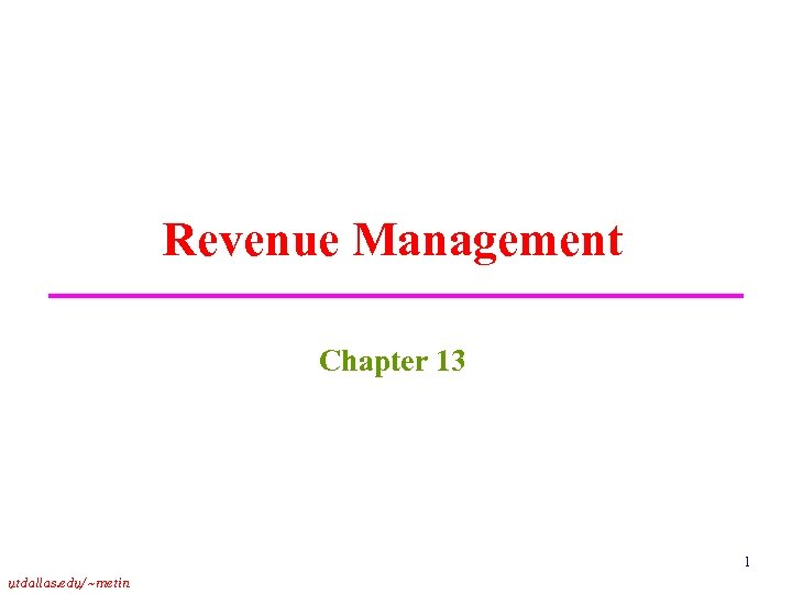 Revenue Management Chapter 13 1 utdallas. edu/~metin