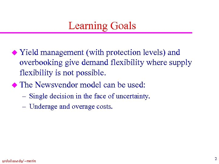 Learning Goals u Yield management (with protection levels) and overbooking give demand flexibility where