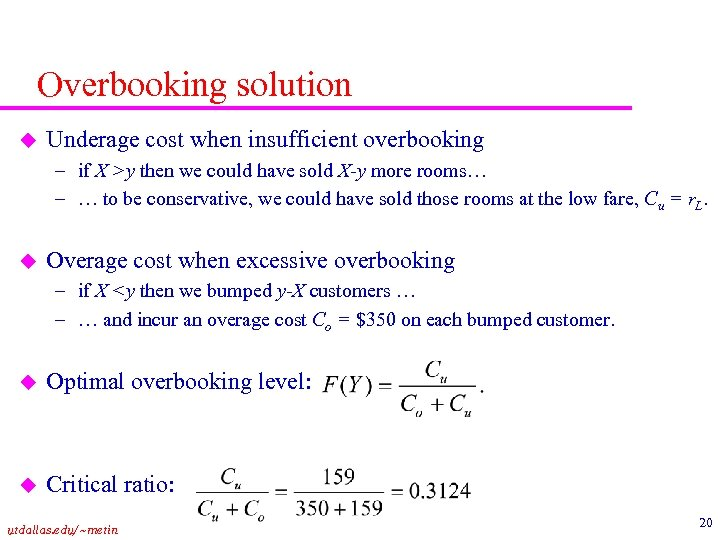 Overbooking solution u Underage cost when insufficient overbooking – if X >y then we