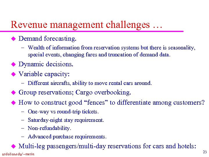 Revenue management challenges … u Demand forecasting. – Wealth of information from reservation systems