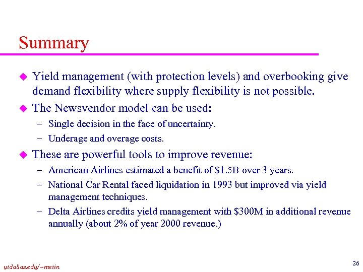 Summary u u Yield management (with protection levels) and overbooking give demand flexibility where