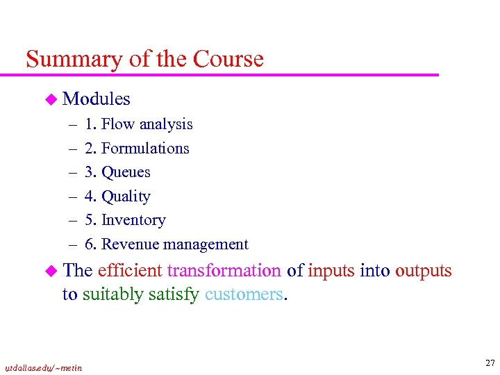 Summary of the Course u Modules – – – 1. Flow analysis 2. Formulations