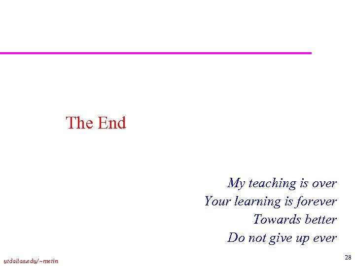 The End My teaching is over Your learning is forever Towards better Do not