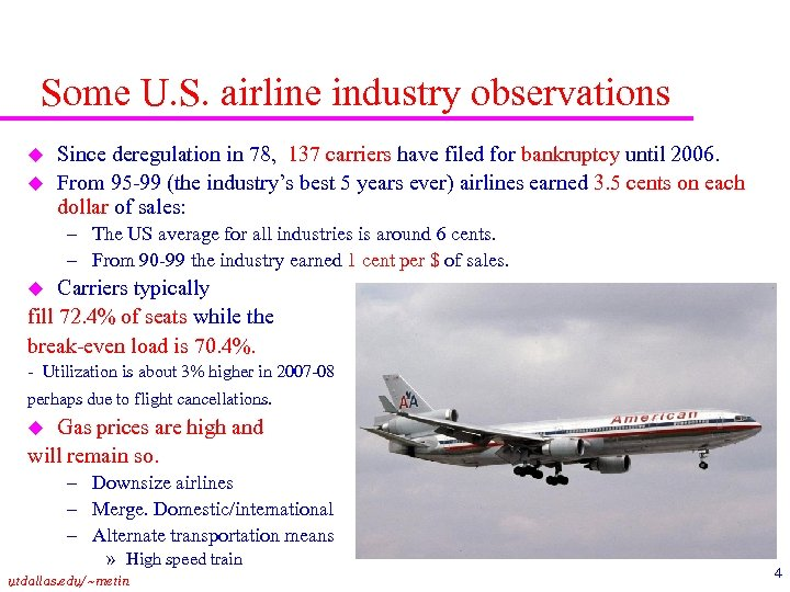 Some U. S. airline industry observations u u Since deregulation in 78, 137 carriers