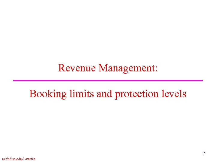Revenue Management: Booking limits and protection levels 7 utdallas. edu/~metin