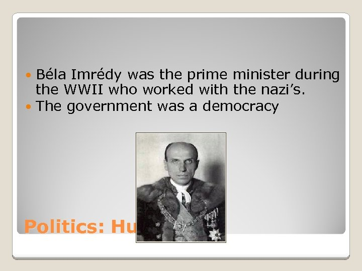 Béla Imrédy was the prime minister during the WWII who worked with the nazi's.