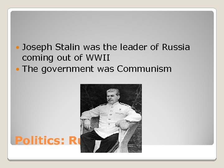 Joseph Stalin was the leader of Russia coming out of WWII The government was