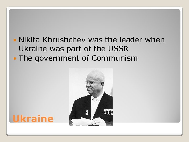 Nikita Khrushchev was the leader when Ukraine was part of the USSR The government