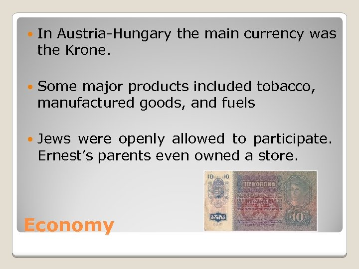 In Austria-Hungary the main currency was the Krone. Some major products included tobacco,