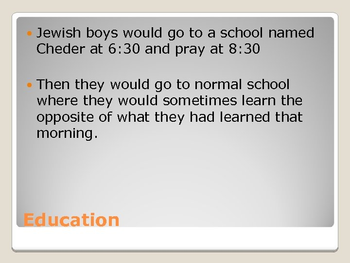 Jewish boys would go to a school named Cheder at 6: 30 and
