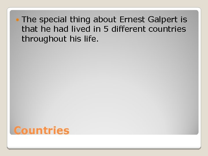 The special thing about Ernest Galpert is that he had lived in 5