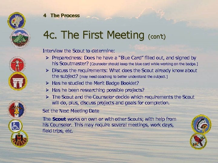 4 The Process 4 c. The First Meeting (con't) Interview the Scout to determine: