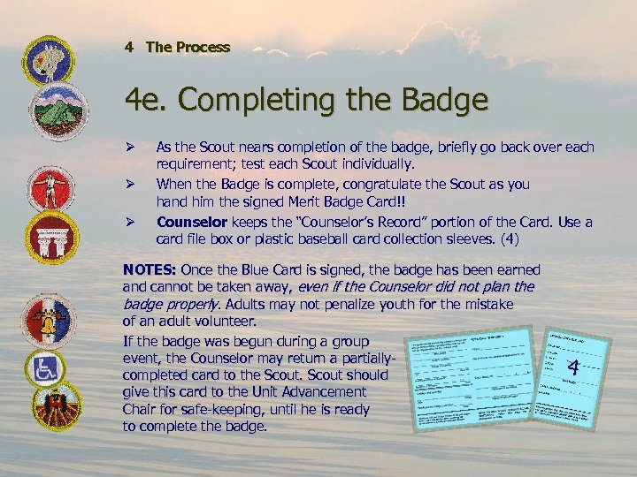 4 The Process 4 e. Completing the Badge Ø Ø Ø As the Scout