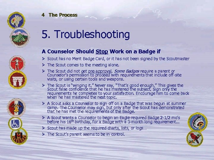 4 The Process 5. Troubleshooting A Counselor Should Stop Work on a Badge if