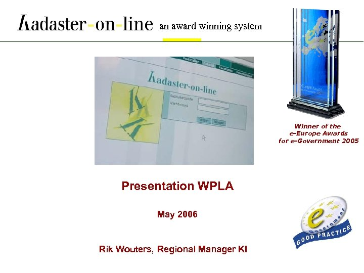 an award winning system Winner of the e-Europe Awards for e-Government 2005 Presentation WPLA