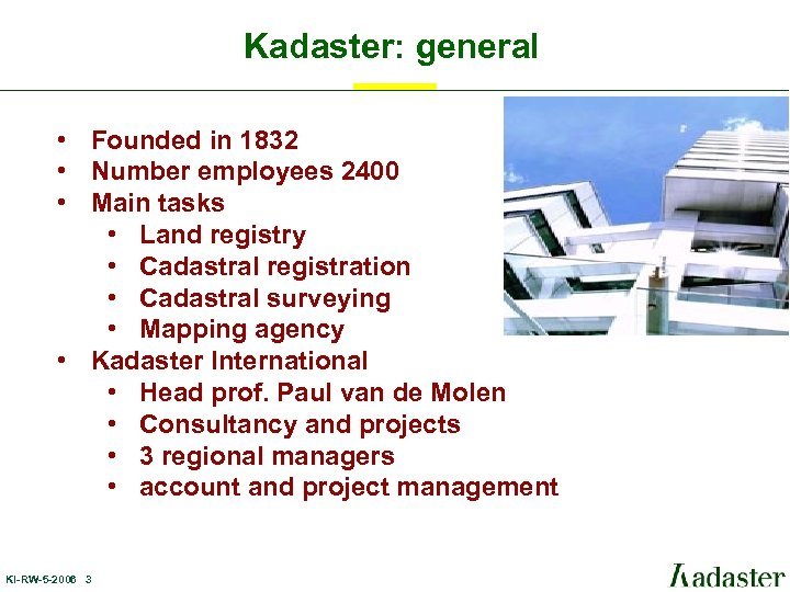 Kadaster: general • Founded in 1832 • Number employees 2400 • Main tasks •